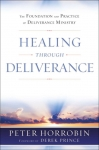 Healing Through Deliverance - The Foundation and Practice of Deliverance Ministry