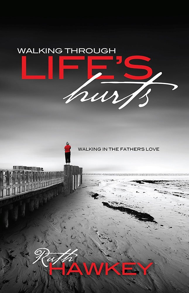 Walking Through Lifr's Hurts - Walking in the Father's Love