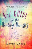 A to Z Guide to the Healing Ministry