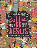 All I Need Is A Little Coffee And a Whole Lot of Jesus Colouring Book